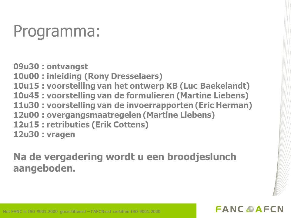 Programma: 09u30 : ontvangst 10u00 : inleiding (Rony Dresselaers) 10u15 : voorstelling van het ontwerp KB (Luc Baekelandt) 10u45 : voorstelling van de