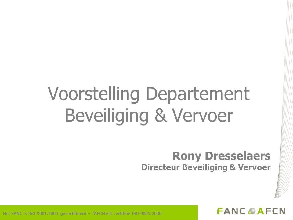 Voorstelling Departement Beveiliging & Vervoer Het FANC is ISO 9001:2000 gecertifieerd – l'AFCN est certifiée ISO 9001:2000 Rony Dresselaers Directeur