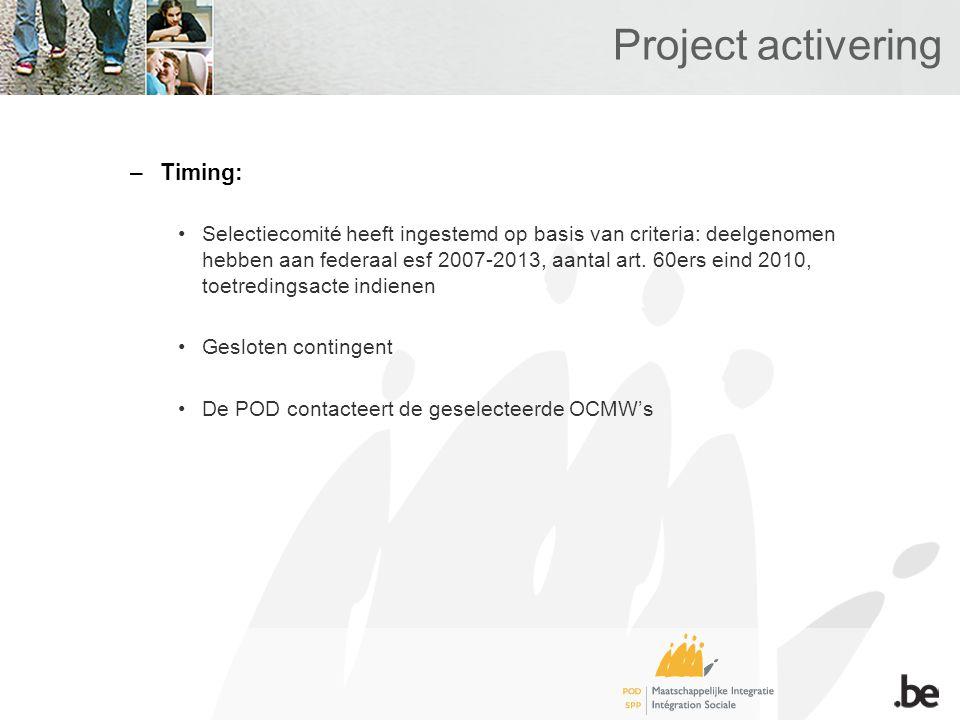 Project activering –Timing: Selectiecomité heeft ingestemd op basis van criteria: deelgenomen hebben aan federaal esf 2007-2013, aantal art.