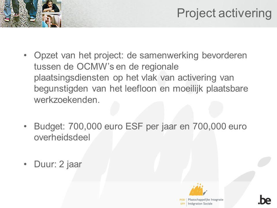 Project activering Opzet van het project: de samenwerking bevorderen tussen de OCMW's en de regionale plaatsingsdiensten op het vlak van activering van begunstigden van het leefloon en moeilijk plaatsbare werkzoekenden.
