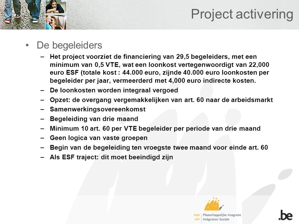 Project activering De begeleiders –Het project voorziet de financiering van 29,5 begeleiders, met een minimum van 0,5 VTE, wat een loonkost vertegenwoordigt van 22,000 euro ESF (totale kost : 44.000 euro, zijnde 40.000 euro loonkosten per begeleider per jaar, vermeerderd met 4,000 euro indirecte kosten.