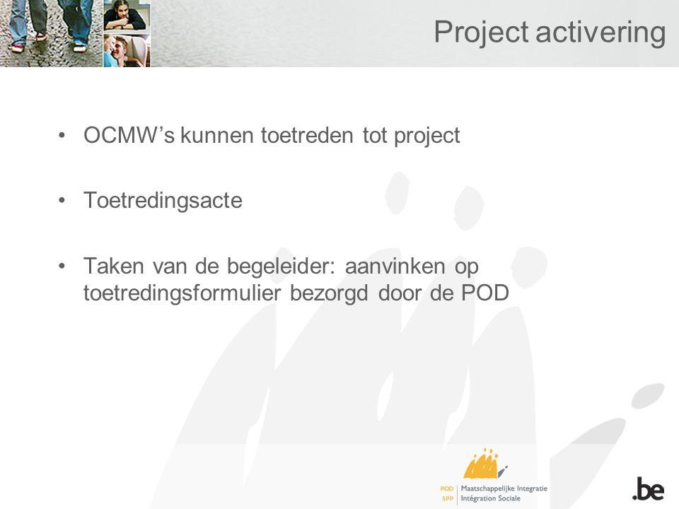 Project activering OCMW's kunnen toetreden tot project Toetredingsacte Taken van de begeleider: aanvinken op toetredingsformulier bezorgd door de POD