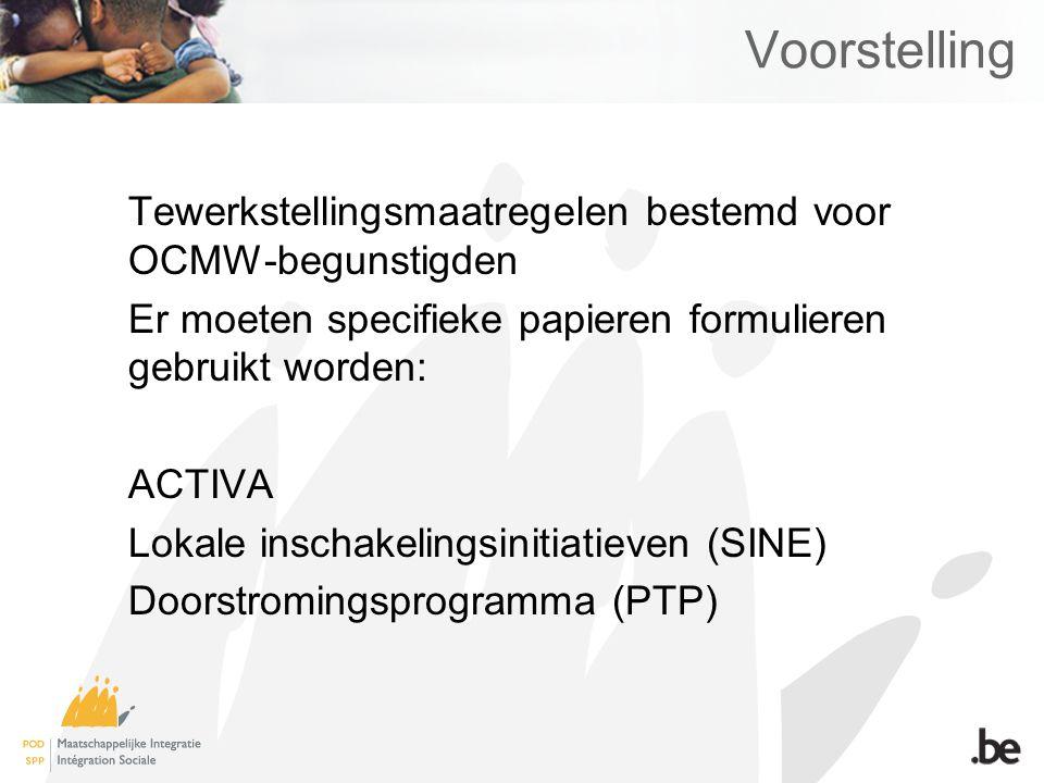 Voorstelling Tewerkstellingsmaatregelen bestemd voor OCMW-begunstigden Er moeten specifieke papieren formulieren gebruikt worden: ACTIVA Lokale inscha