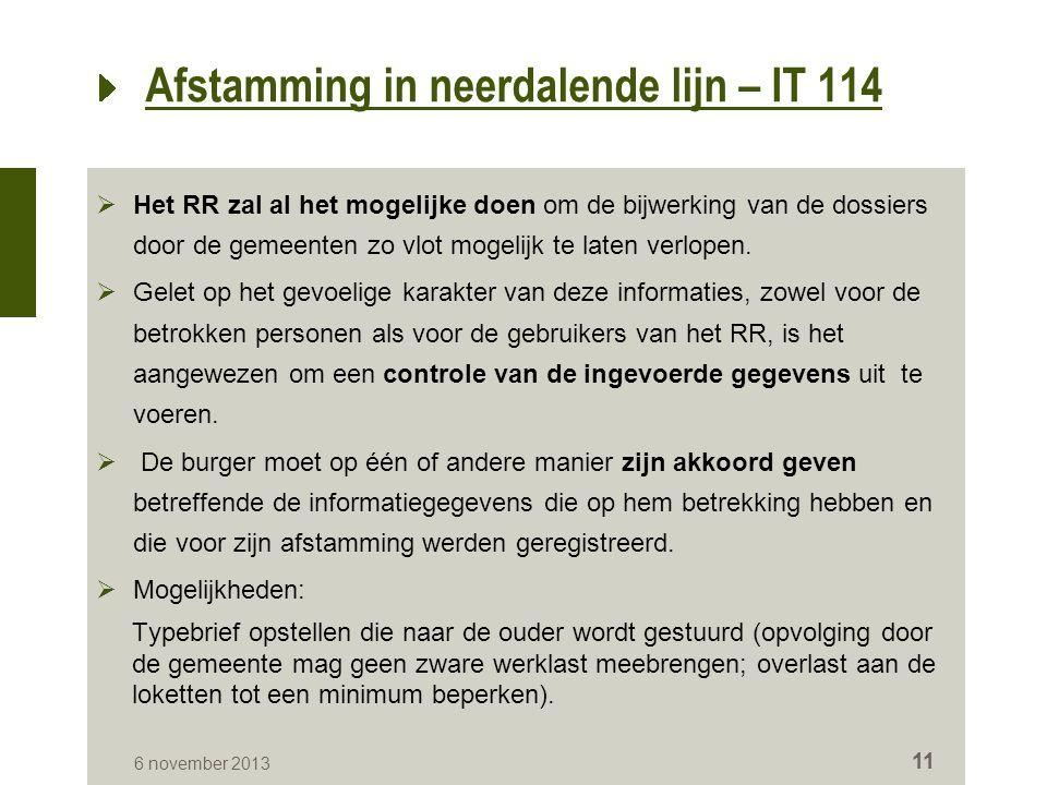 Afstamming in neerdalende lijn – IT 114  Het RR zal al het mogelijke doen om de bijwerking van de dossiers door de gemeenten zo vlot mogelijk te laten verlopen.