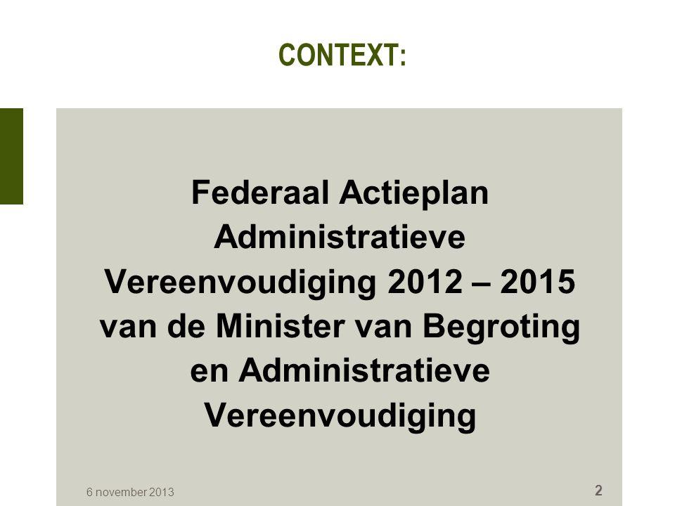 CONTEXT: Federaal Actieplan Administratieve Vereenvoudiging 2012 – 2015 van de Minister van Begroting en Administratieve Vereenvoudiging 6 november 2013 2