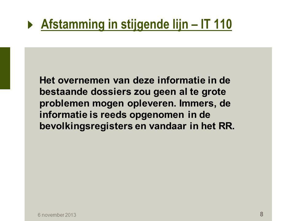 Afstamming in stijgende lijn – IT 110 Het overnemen van deze informatie in de bestaande dossiers zou geen al te grote problemen mogen opleveren.