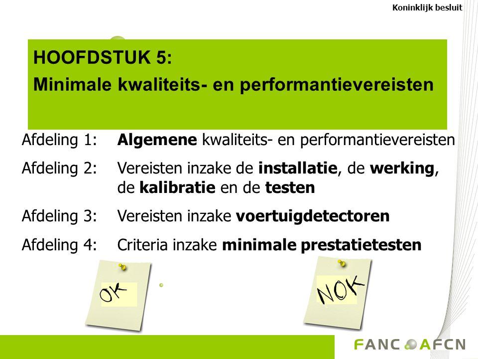 HOOFDSTUK 5: Minimale kwaliteits- en performantievereisten Koninklijk besluit Afdeling 1: Algemene kwaliteits- en performantievereisten Afdeling 2:Ver