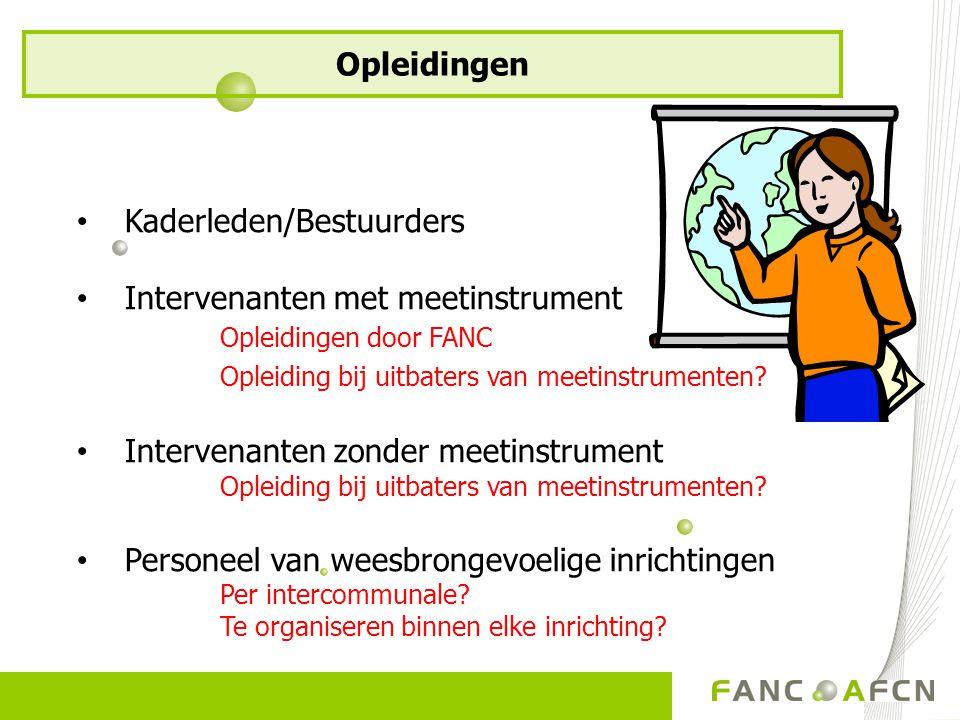 Kaderleden/Bestuurders Intervenanten met meetinstrument Opleidingen door FANC Opleiding bij uitbaters van meetinstrumenten? Intervenanten zonder meeti