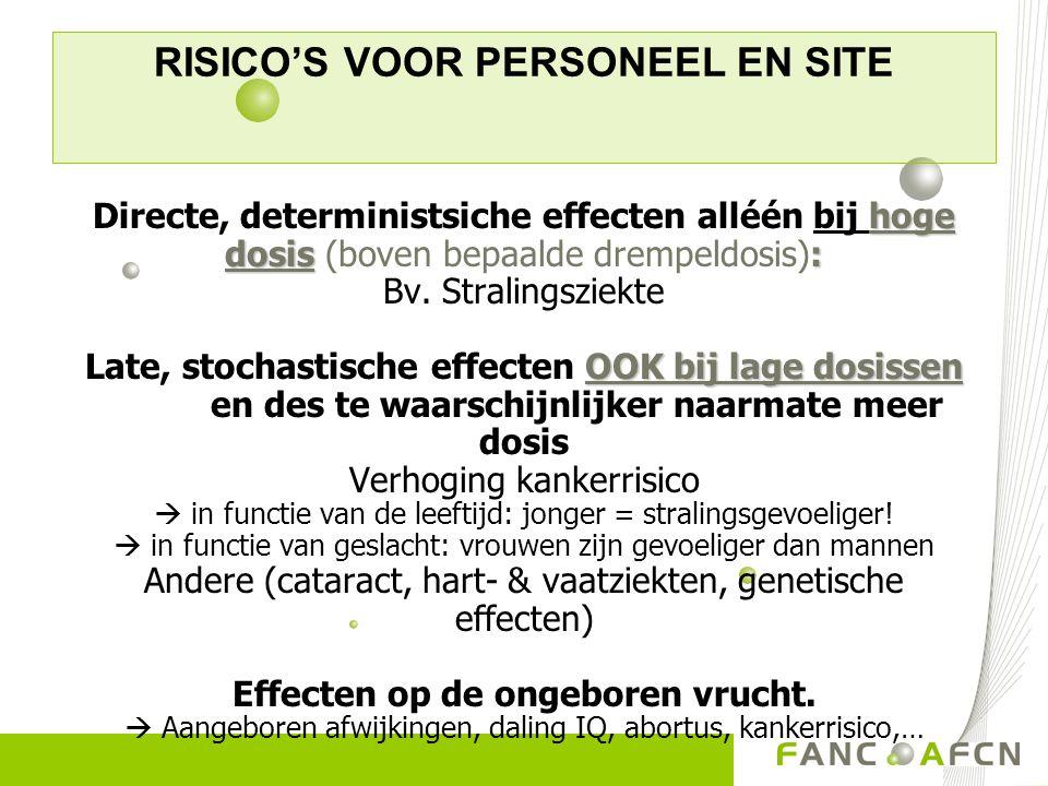 hoge dosis : OOK bij lage dosissen Directe, deterministsiche effecten alléén bij hoge dosis (boven bepaalde drempeldosis): Bv. Stralingsziekte Late, s