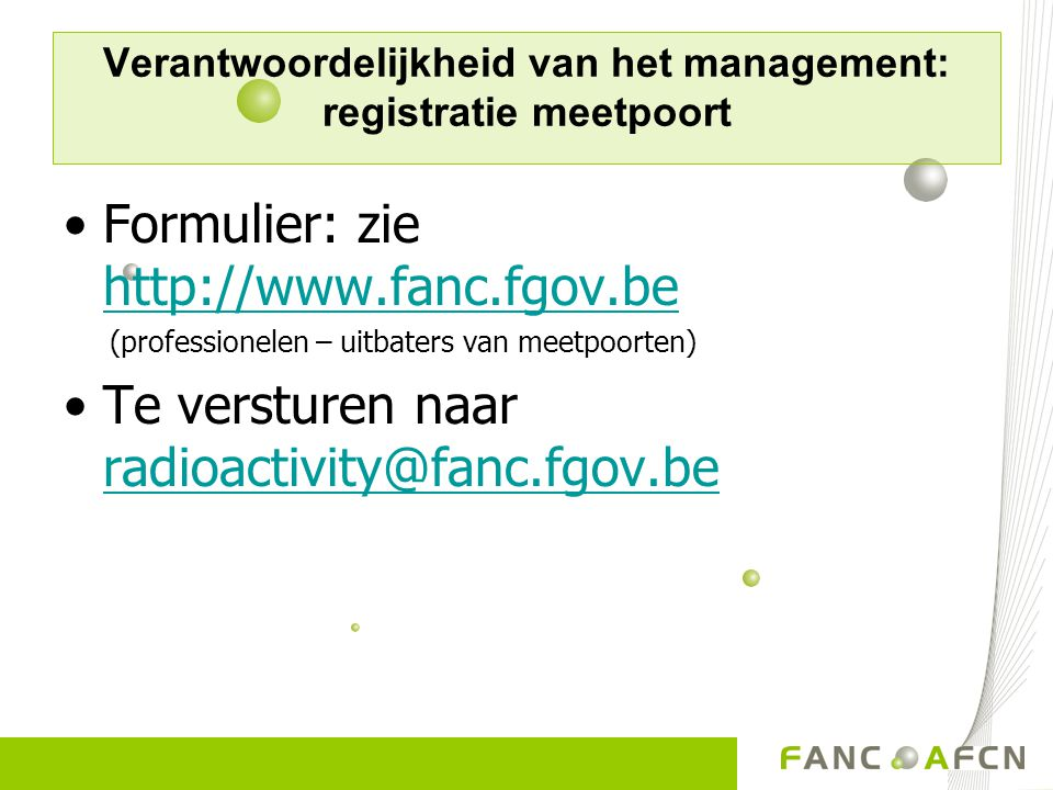 Verantwoordelijkheid van het management: registratie meetpoort Formulier: zie http://www.fanc.fgov.be http://www.fanc.fgov.be (professionelen – uitbat
