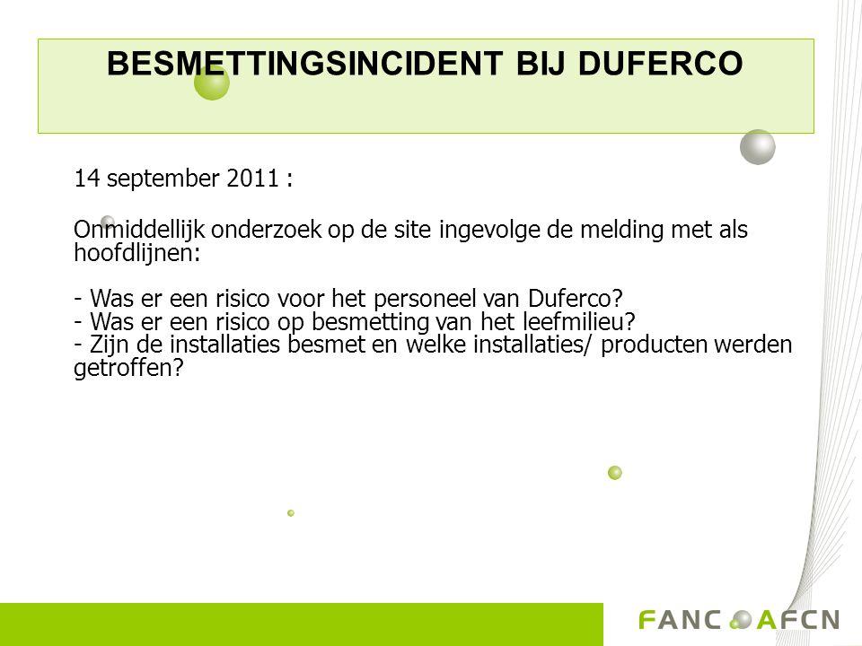 BESMETTINGSINCIDENT BIJ DUFERCO 14 september 2011 : Onmiddellijk onderzoek op de site ingevolge de melding met als hoofdlijnen: - Was er een risico vo