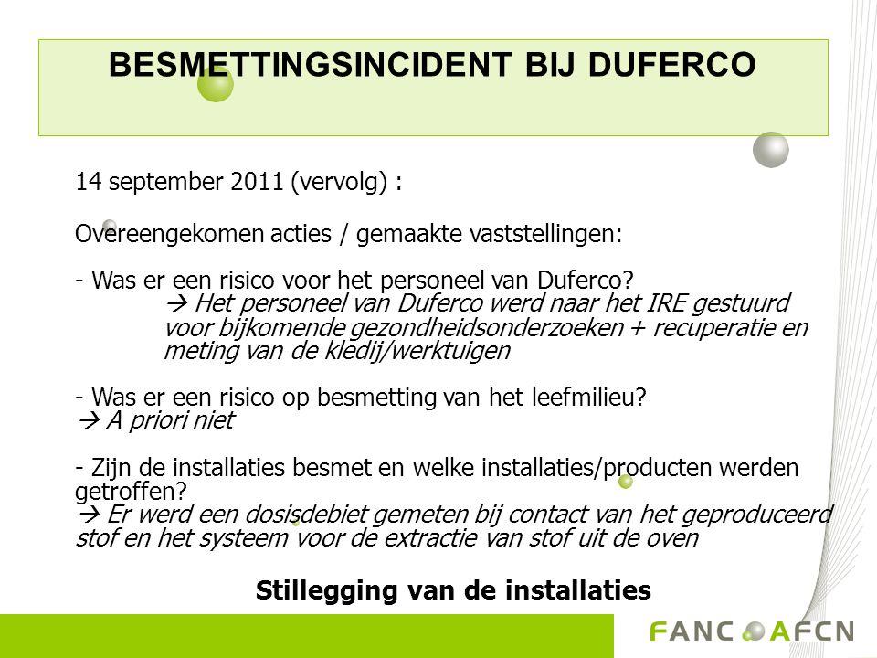 BESMETTINGSINCIDENT BIJ DUFERCO 14 september 2011 (vervolg) : Overeengekomen acties / gemaakte vaststellingen: - Was er een risico voor het personeel