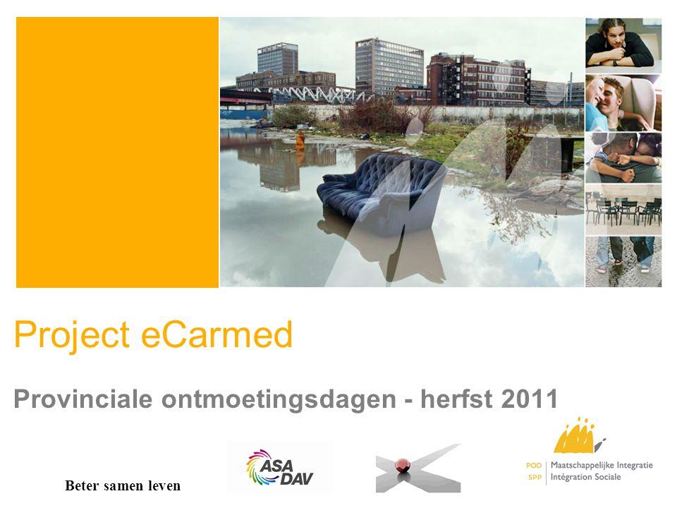 Project eCarmed Provinciale ontmoetingsdagen - herfst 2011 Beter samen leven