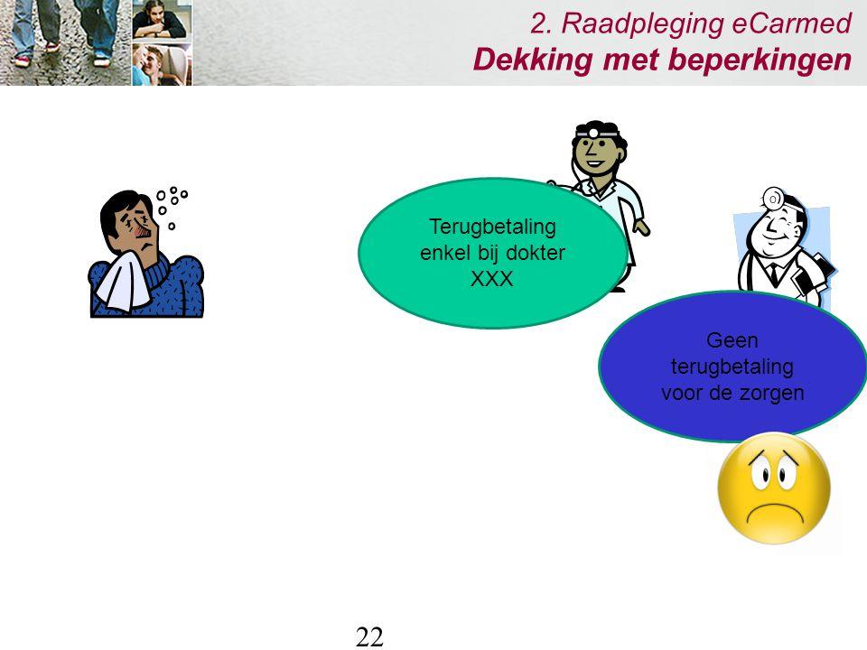 22 2. Raadpleging eCarmed Dekking met beperkingen Terugbetaling enkel bij dokter XXX Geen terugbetaling voor de zorgen