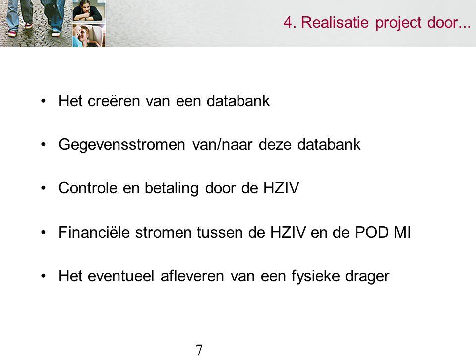 7 4. Realisatie project door... Het creëren van een databank Gegevensstromen van/naar deze databank Controle en betaling door de HZIV Financiële strom