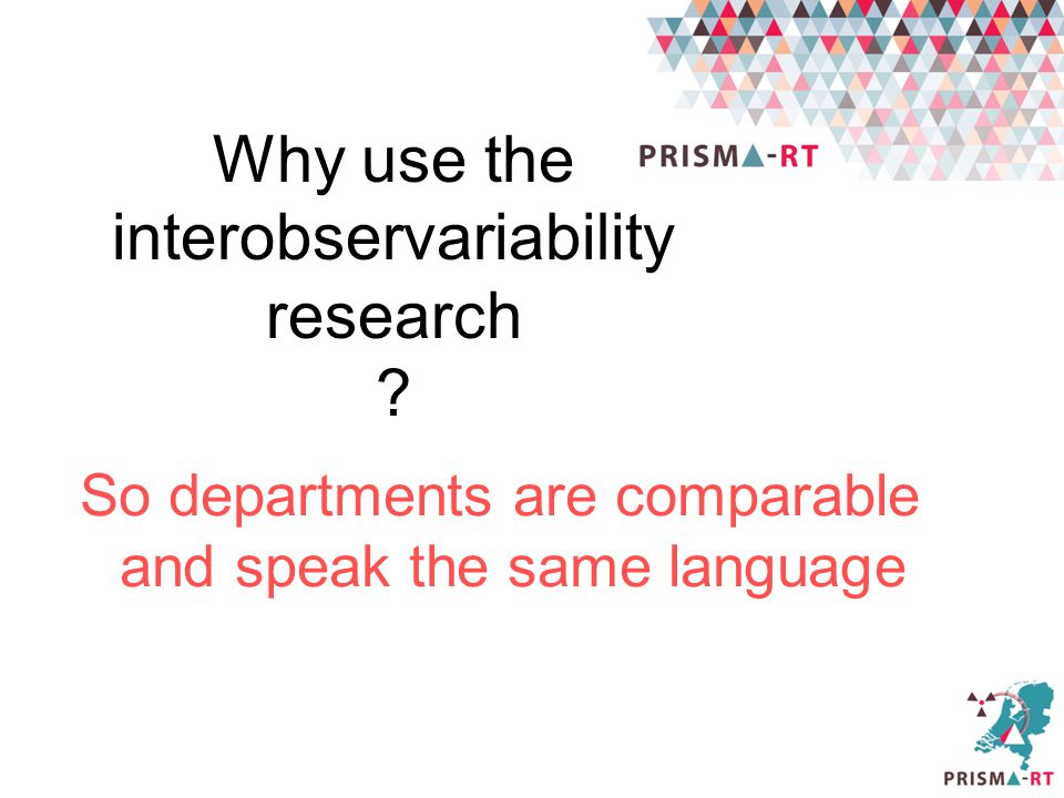 Why use the interobservariability research ? So departments are comparable and speak the same language