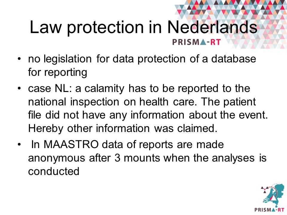 Law protection in Nederlands no legislation for data protection of a database for reporting case NL: a calamity has to be reported to the national ins