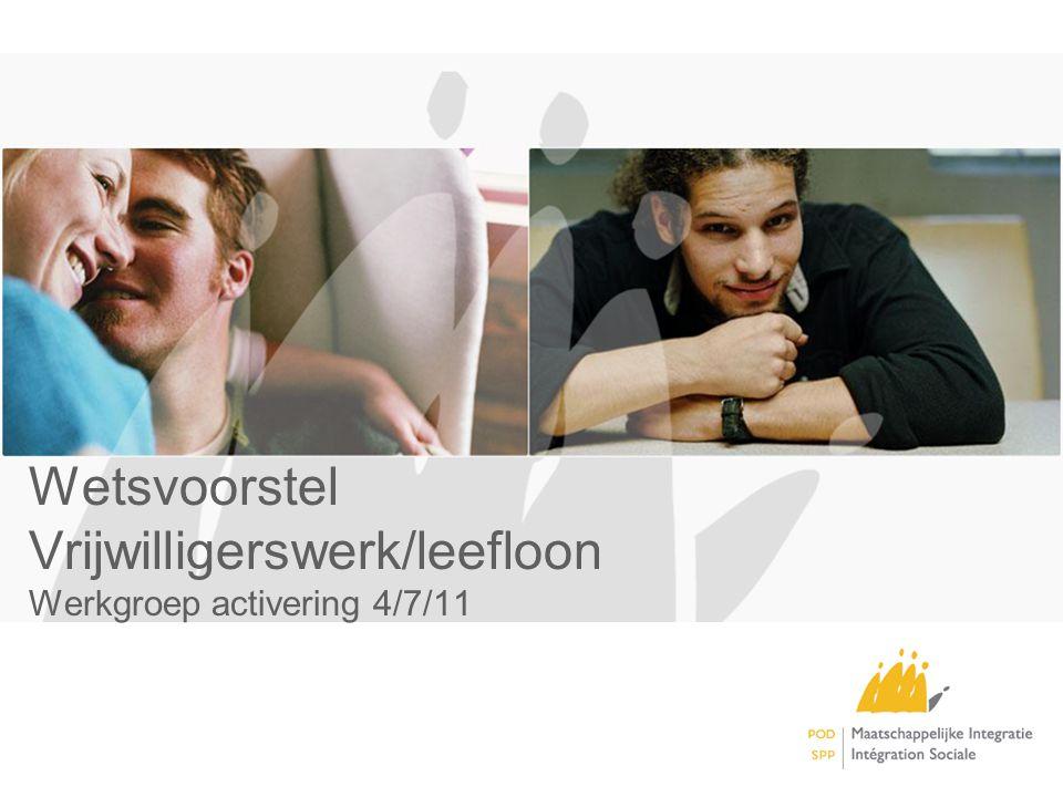 Wetsvoorstel Vrijwilligerswerk/leefloon Werkgroep activering 4/7/11