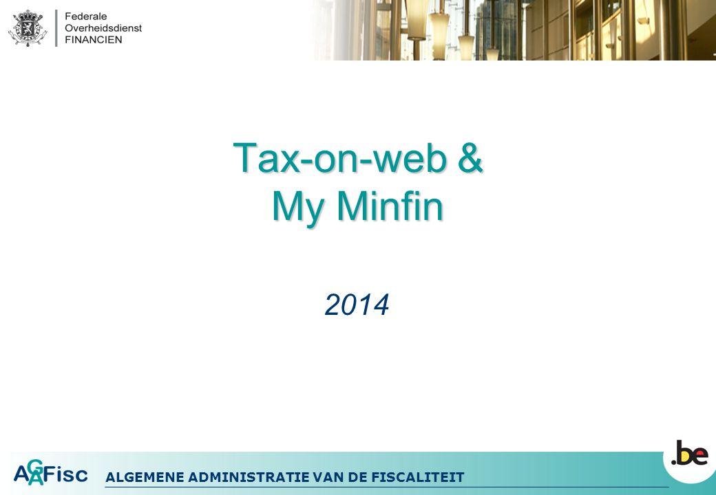 ALGEMENE ADMINISTRATIE VAN DE FISCALITEIT Tax-on-web & My Minfin 2014