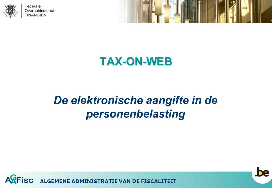 ALGEMENE ADMINISTRATIE VAN DE FISCALITEIT TAX-ON-WEB De elektronische aangifte in de personenbelasting