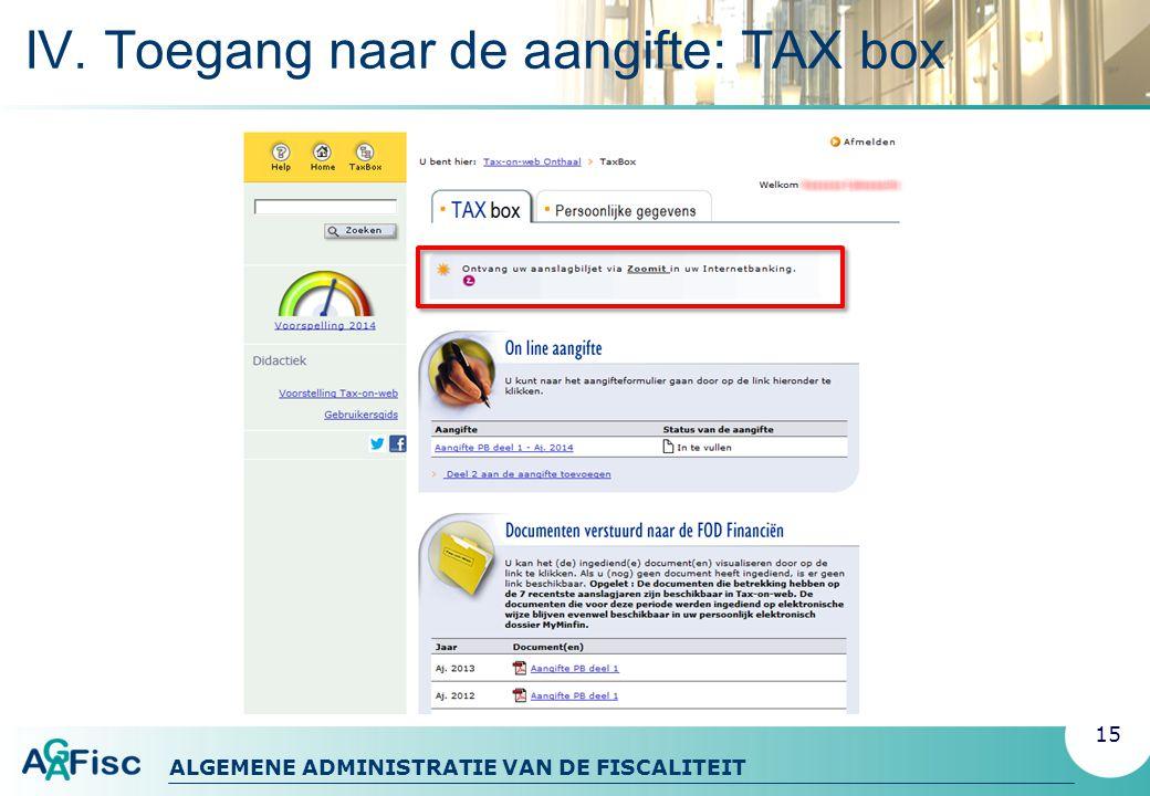 ALGEMENE ADMINISTRATIE VAN DE FISCALITEIT IV. Toegang naar de aangifte: TAX box 15