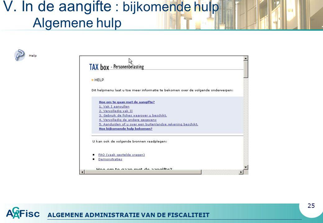 ALGEMENE ADMINISTRATIE VAN DE FISCALITEIT V. In de aangifte : bijkomende hulp Algemene hulp 25