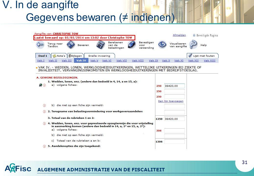 ALGEMENE ADMINISTRATIE VAN DE FISCALITEIT V. In de aangifte Gegevens bewaren (≠ indienen) 31