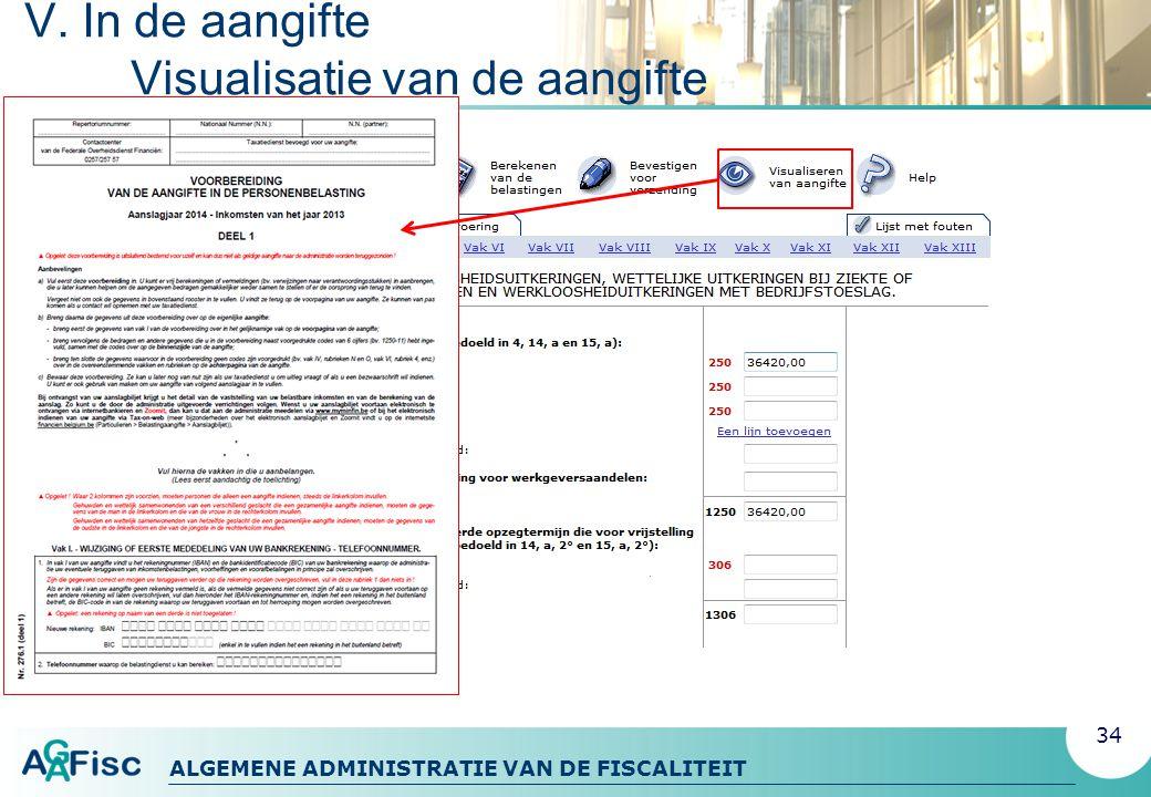 ALGEMENE ADMINISTRATIE VAN DE FISCALITEIT V. In de aangifte Visualisatie van de aangifte 34