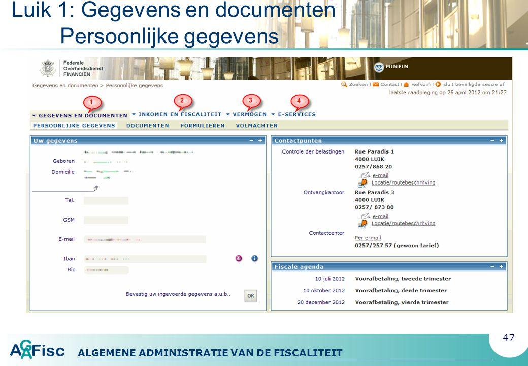 ALGEMENE ADMINISTRATIE VAN DE FISCALITEIT Luik 1: Gegevens en documenten Persoonlijke gegevens 47