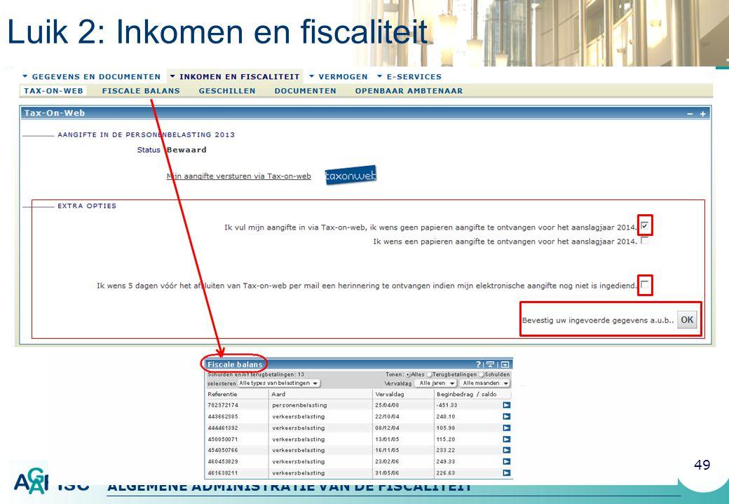 ALGEMENE ADMINISTRATIE VAN DE FISCALITEIT Luik 2: Inkomen en fiscaliteit 49