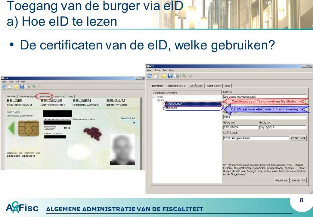 ALGEMENE ADMINISTRATIE VAN DE FISCALITEIT Toegang van de burger via eID a) Hoe eID te lezen De certificaten van de eID, welke gebruiken.