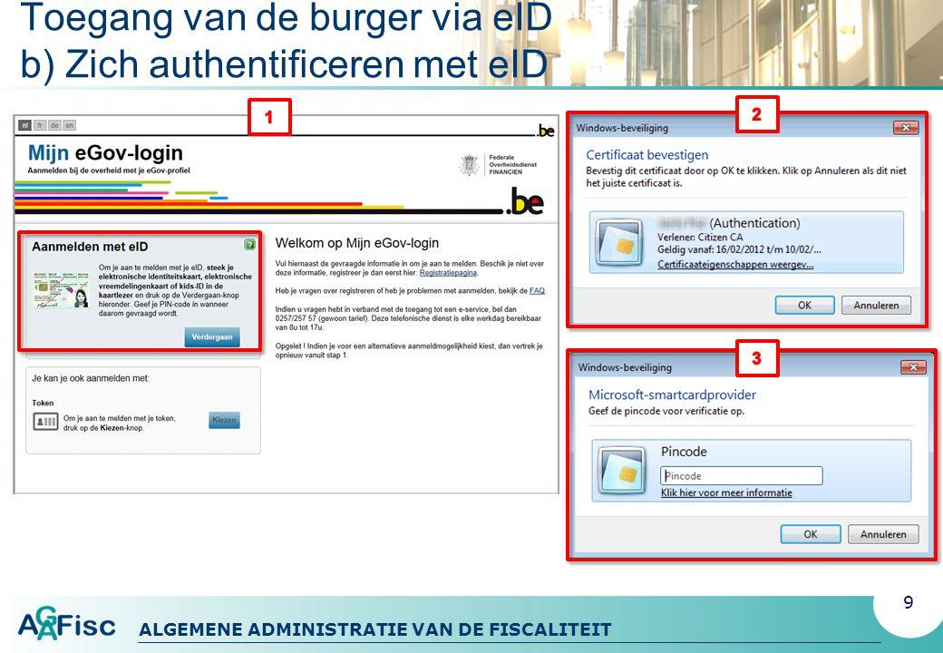 ALGEMENE ADMINISTRATIE VAN DE FISCALITEIT Toegang van de burger via eID b) Zich authentificeren met eID 9