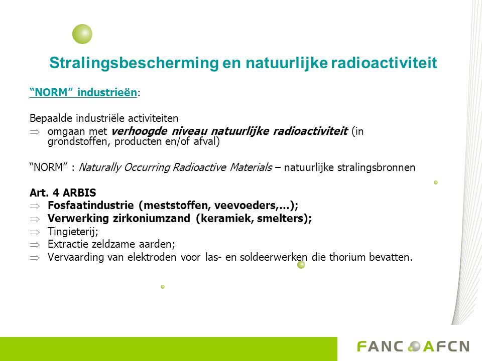 Stralingsbescherming en natuurlijke radioactiviteit FANC: -Identificatie + sensibilisatie bedrijven -Evaluatie aangiftedossiers  risico-inschatting  blootstelling < 1mSv/j – OK > 1mSv/j – correctieve maatregelen of vergunning Aandachtspunten: onderhoudsoperaties + afvalbehandeling