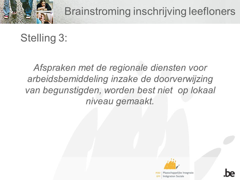 Brainstroming inschrijving leefloners Stelling 3: Afspraken met de regionale diensten voor arbeidsbemiddeling inzake de doorverwijzing van begunstigde