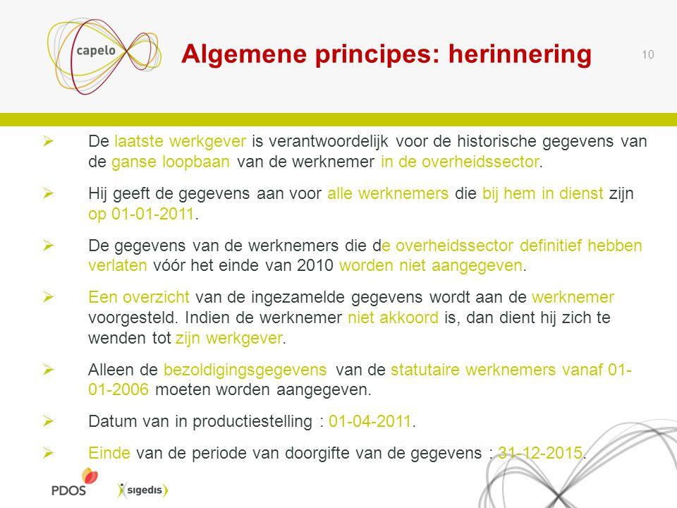 Algemene principes: herinnering 10  De laatste werkgever is verantwoordelijk voor de historische gegevens van de ganse loopbaan van de werknemer in de overheidssector.