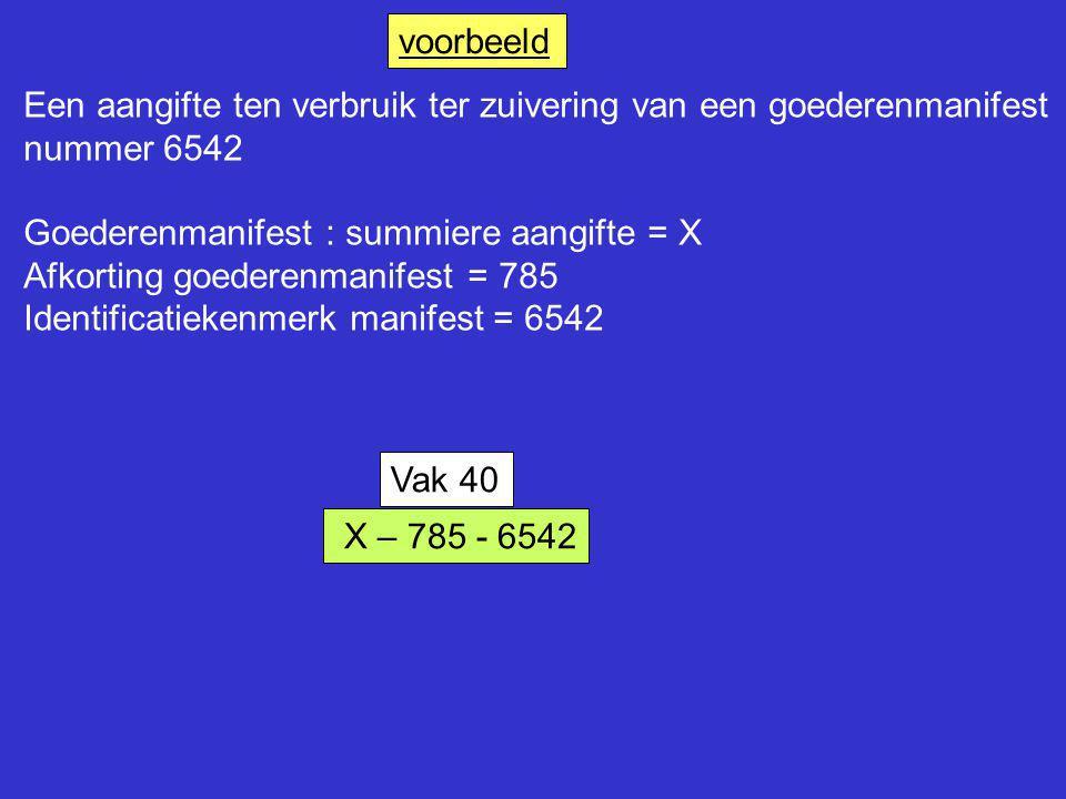 voorbeeld Een aangifte ten verbruik ter zuivering van een goederenmanifest nummer 6542 Goederenmanifest : summiere aangifte = X Afkorting goederenmani