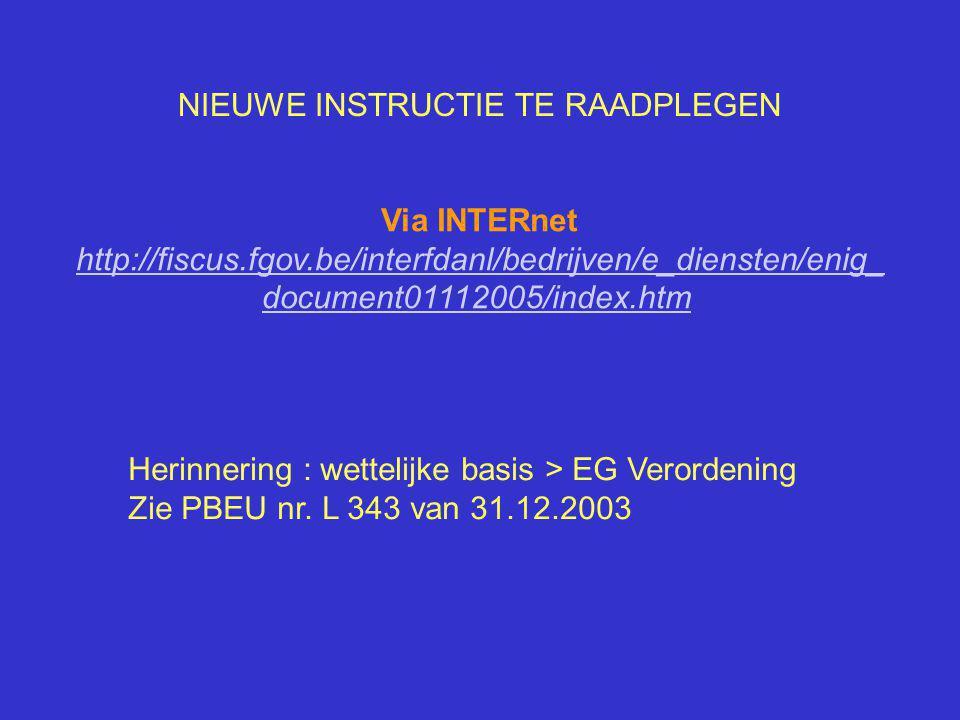 Via INTERnet http://fiscus.fgov.be/interfdanl/bedrijven/e_diensten/enig_ document01112005/index.htm NIEUWE INSTRUCTIE TE RAADPLEGEN Herinnering : wett