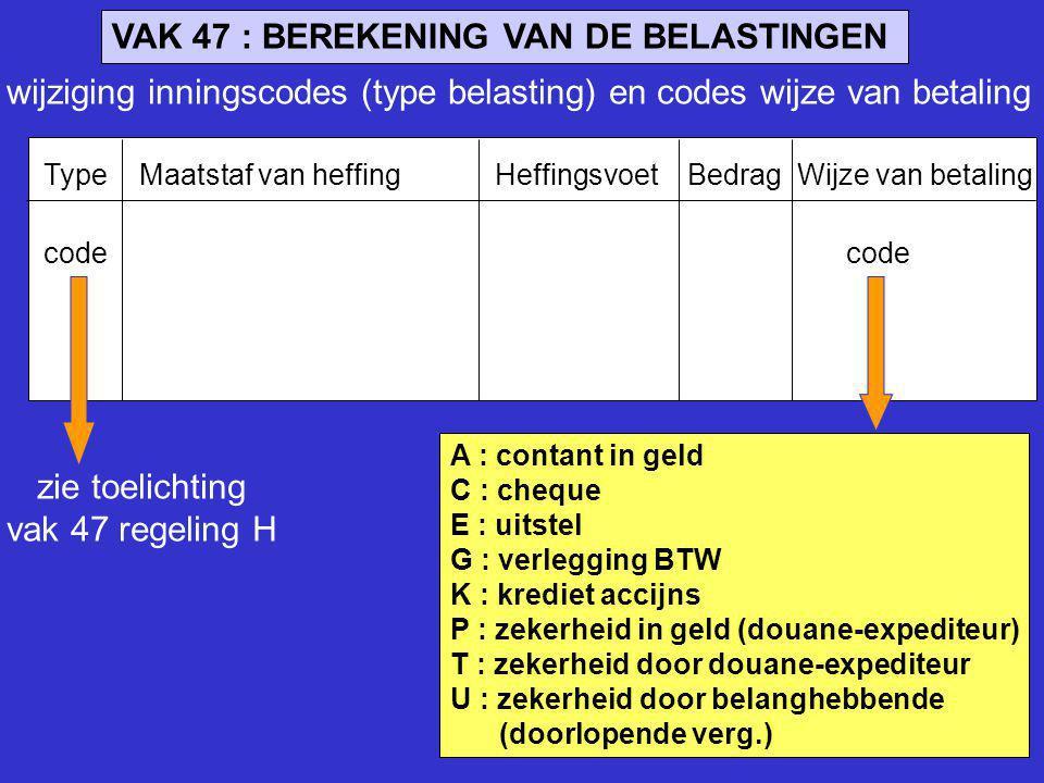 VAK 47 : BEREKENING VAN DE BELASTINGEN Type Maatstaf van heffing Heffingsvoet Bedrag Wijze van betaling code A : contant in geld C : cheque E : uitste