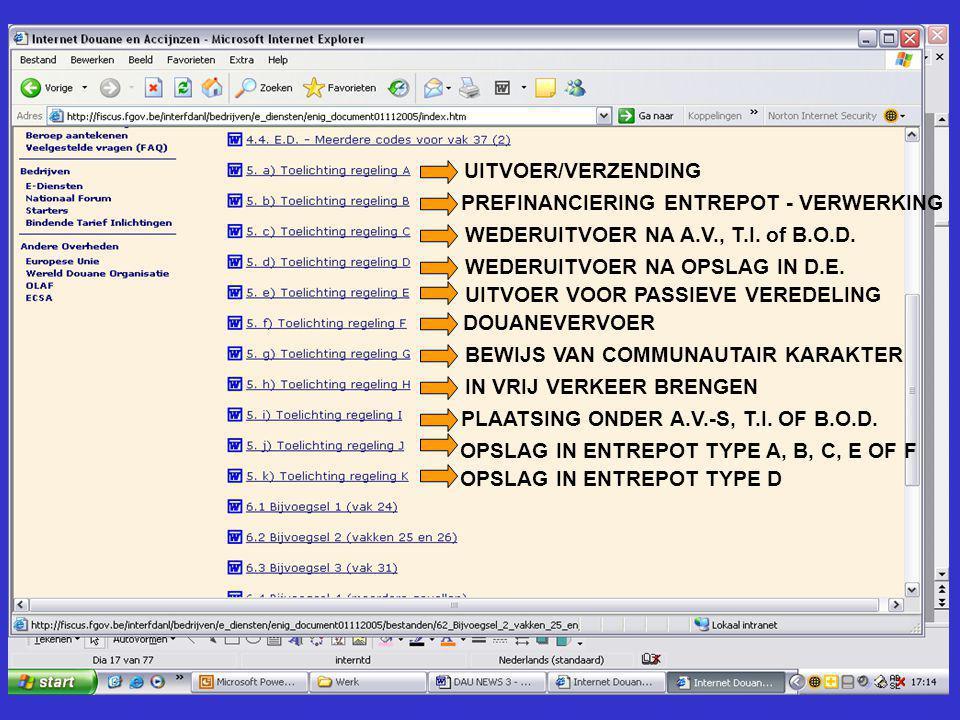 UITVOER/VERZENDING PREFINANCIERING ENTREPOT - VERWERKING WEDERUITVOER NA A.V., T.I. of B.O.D. WEDERUITVOER NA OPSLAG IN D.E. UITVOER VOOR PASSIEVE VER
