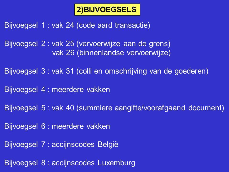 2)BIJVOEGSELS Bijvoegsel 1 : vak 24 (code aard transactie) Bijvoegsel 2 : vak 25 (vervoerwijze aan de grens) vak 26 (binnenlandse vervoerwijze) Bijvoe