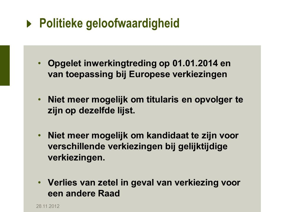 Politieke geloofwaardigheid Opgelet inwerkingtreding op 01.01.2014 en van toepassing bij Europese verkiezingen Niet meer mogelijk om titularis en opvolger te zijn op dezelfde lijst.