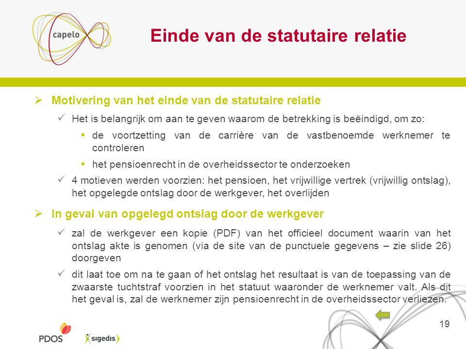 Einde van de statutaire relatie  Motivering van het einde van de statutaire relatie Het is belangrijk om aan te geven waarom de betrekking is beëindi