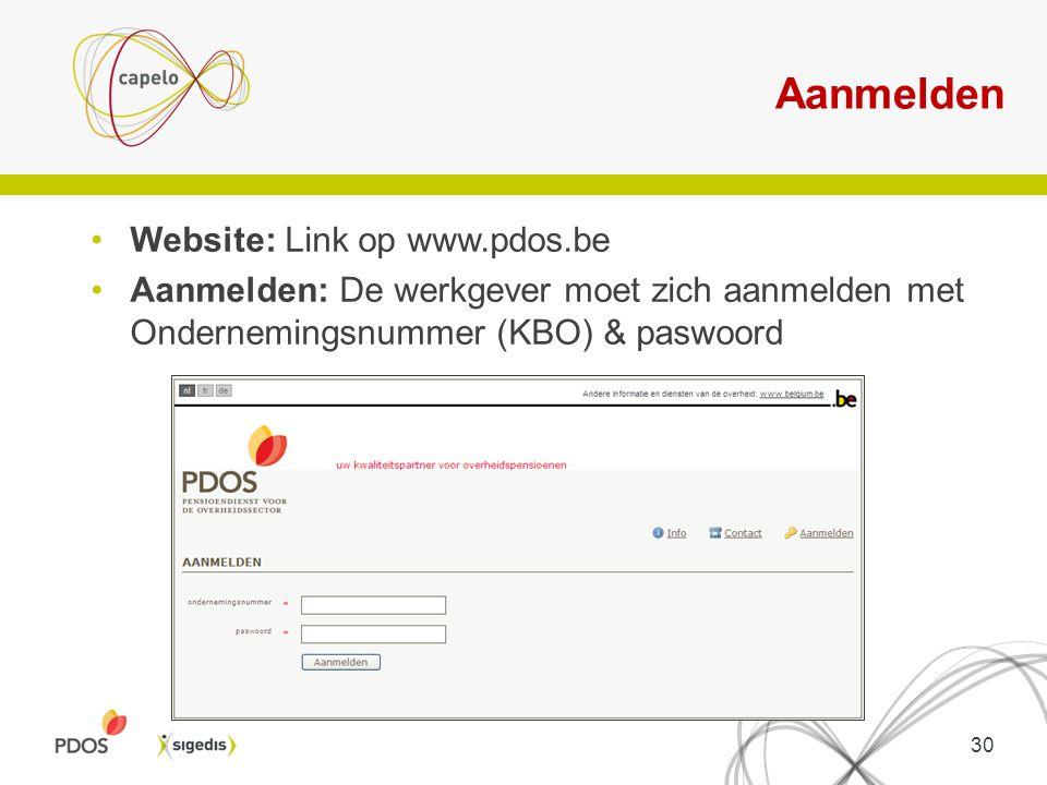 Aanmelden Website: Link op www.pdos.be Aanmelden: De werkgever moet zich aanmelden met Ondernemingsnummer (KBO) & paswoord 30