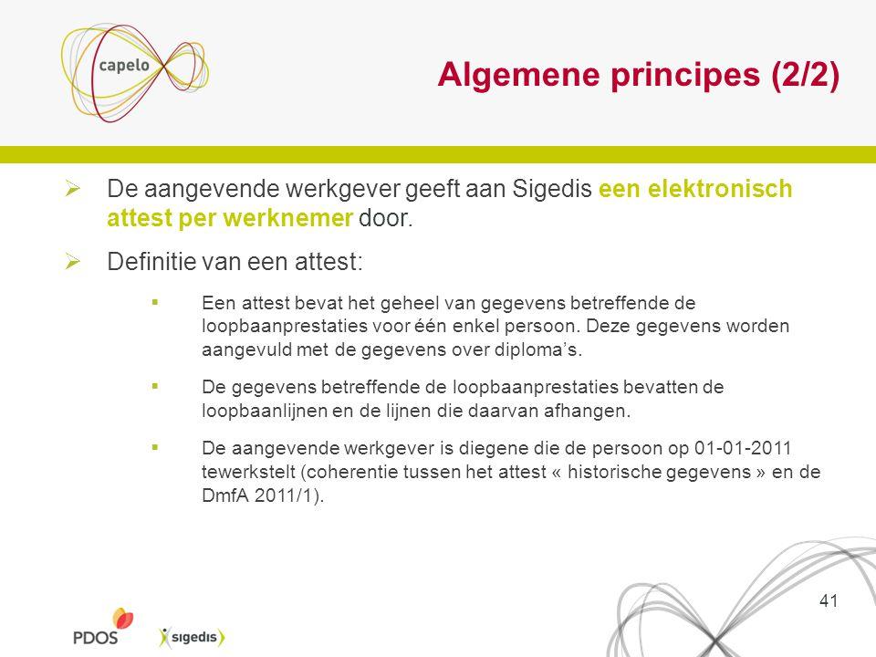 Algemene principes (2/2) 41  De aangevende werkgever geeft aan Sigedis een elektronisch attest per werknemer door.  Definitie van een attest:  Een