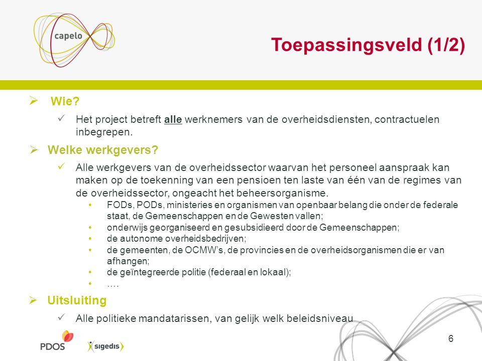 6 Toepassingsveld (1/2)  Wie? Het project betreft alle werknemers van de overheidsdiensten, contractuelen inbegrepen.  Welke werkgevers? Alle werkge