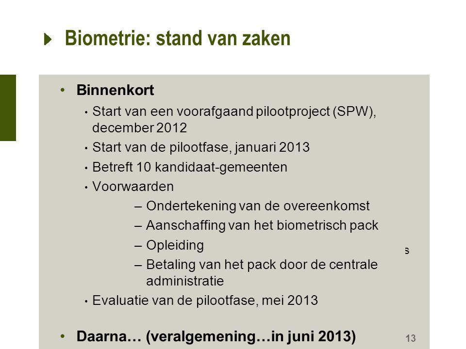 Biometrie: stand van zaken 13 1 certificat à partir de 12 ans 2 certificats à partir de 18 ans 0 certificat jusqu'à 7 ans 1 certificat à partir de 7 a