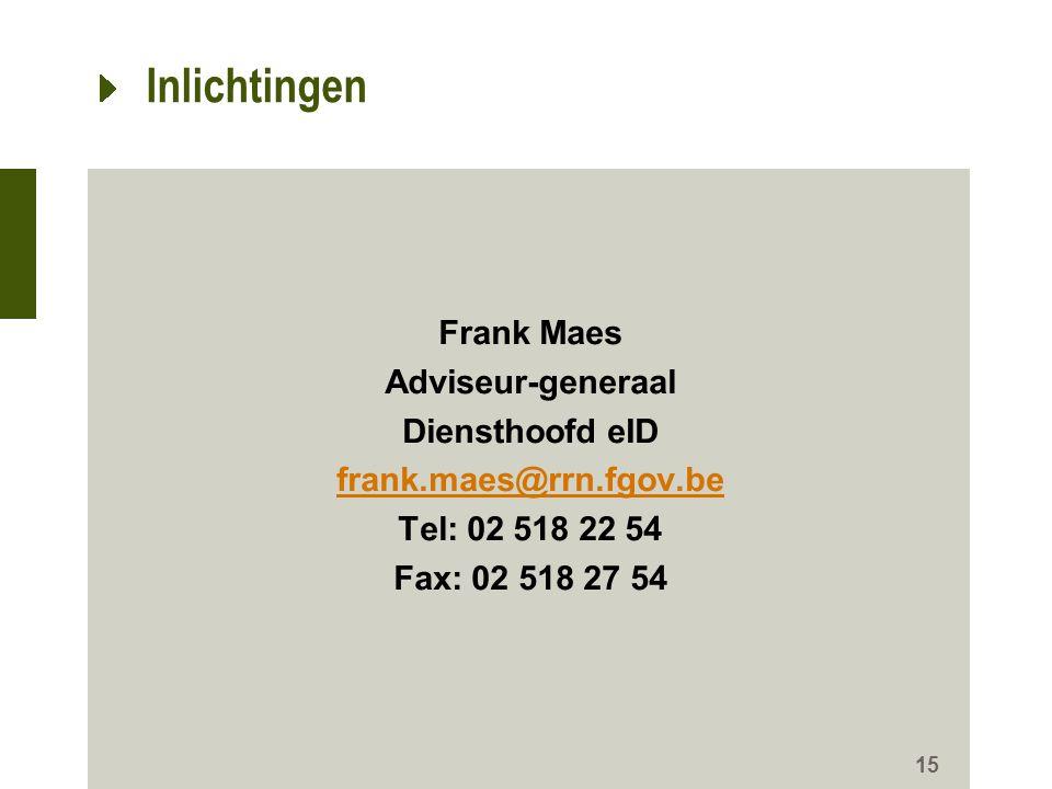 Inlichtingen Frank Maes Adviseur-generaal Diensthoofd eID frank.maes@rrn.fgov.be Tel: 02 518 22 54 Fax: 02 518 27 54 15