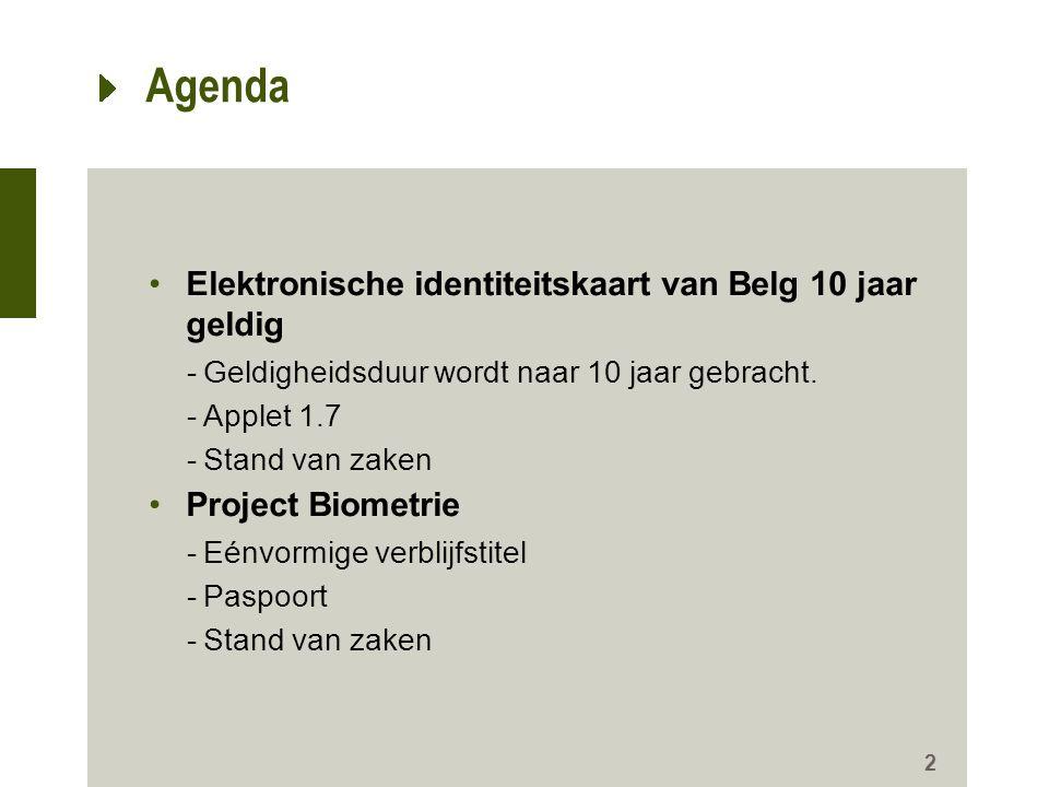 Agenda Elektronische identiteitskaart van Belg 10 jaar geldig -Geldigheidsduur wordt naar 10 jaar gebracht. -Applet 1.7 -Stand van zaken Project Biome