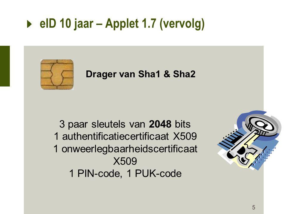 eID 10 jaar – Applet 1.7 (vervolg) 5 3 paar sleutels van 2048 bits 1 authentificatiecertificaat X509 1 onweerlegbaarheidscertificaat X509 1 PIN-code,