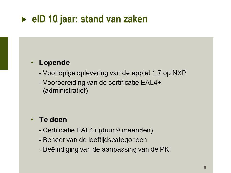 eID 10 jaar: stand van zaken 6 1 certificat à partir de 12 ans 2 certificats à partir de 18 ans 0 certificat jusqu'à 7 ans Lopende -Voorlopige oplever